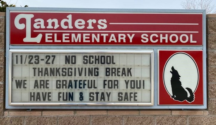 Landers Elementary School Marquee- No School 11/23-11/27 Thanksgiving Break. We are grateful for you! Have fun & stay safe