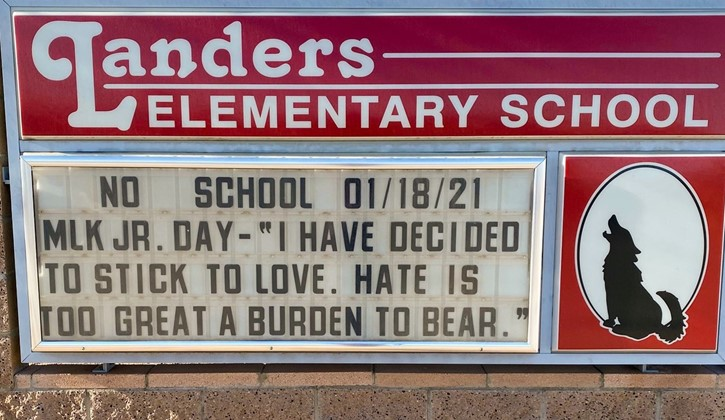 """Landers Elementary School Marquee- No School 01/18/21 MLK Jr. Day- """"I have decided to stick to love. Hate is too great a burden to bear."""""""